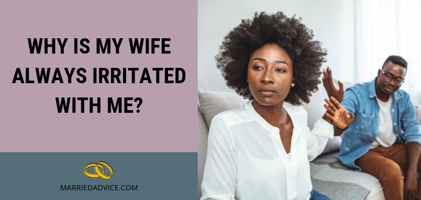 Why Is My Wife Always Irritated With Me? (9 Issues